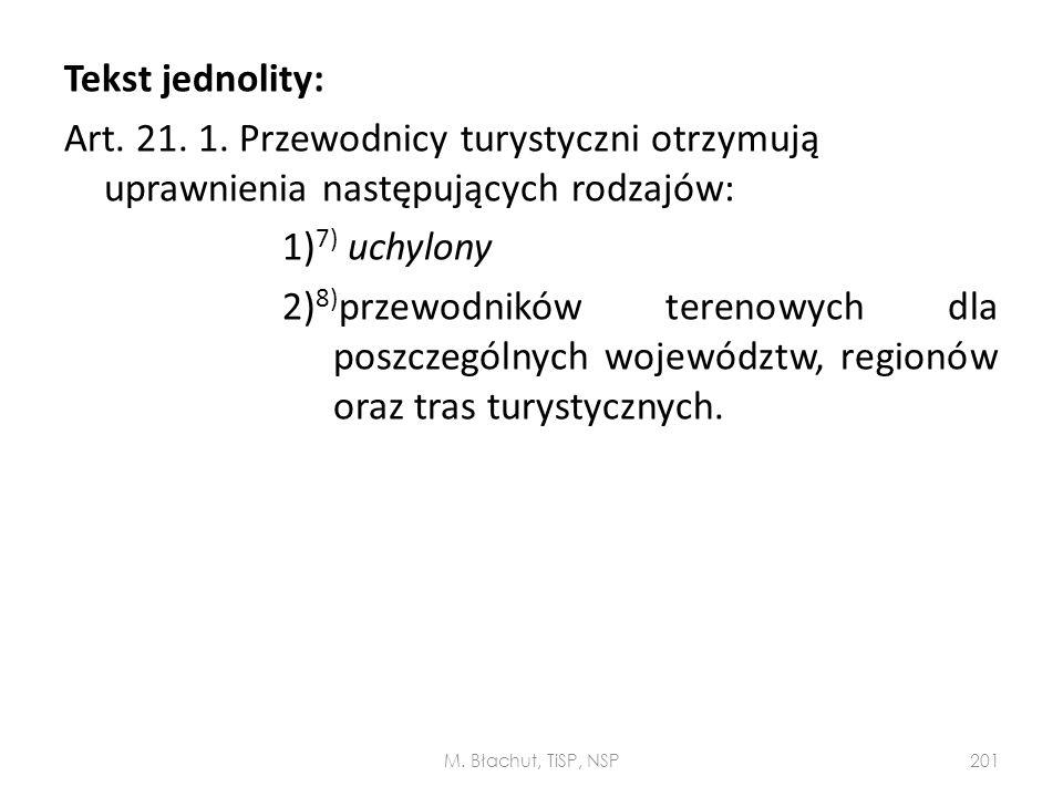 Tekst jednolity: Art. 21. 1. Przewodnicy turystyczni otrzymują uprawnienia następujących rodzajów: 1) 7) uchylony 2) 8) przewodników terenowych dla po