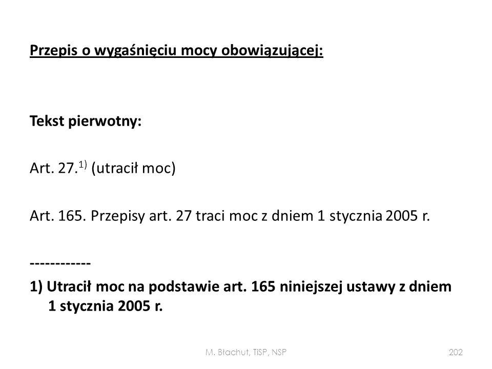 Przepis o wygaśnięciu mocy obowiązującej: Tekst pierwotny: Art. 27. 1) (utracił moc) Art. 165. Przepisy art. 27 traci moc z dniem 1 stycznia 2005 r. -