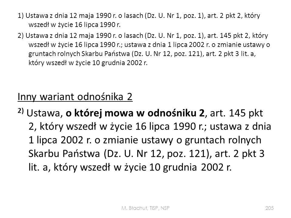 1) Ustawa z dnia 12 maja 1990 r. o lasach (Dz. U. Nr 1, poz. 1), art. 2 pkt 2, który wszedł w życie 16 lipca 1990 r. 2) Ustawa z dnia 12 maja 1990 r.
