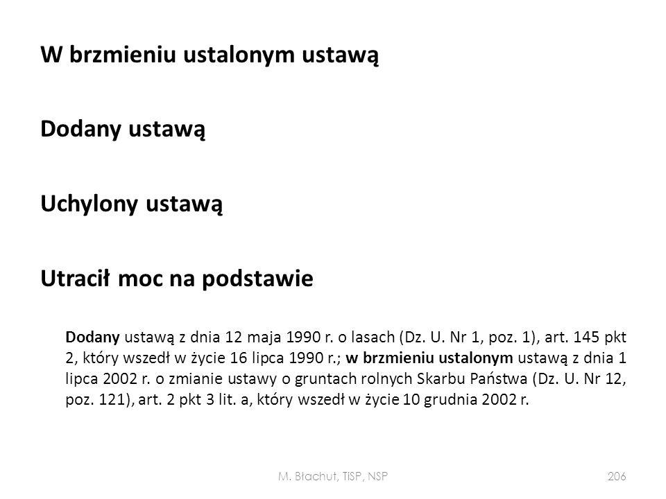 W brzmieniu ustalonym ustawą Dodany ustawą Uchylony ustawą Utracił moc na podstawie Dodany ustawą z dnia 12 maja 1990 r. o lasach (Dz. U. Nr 1, poz. 1