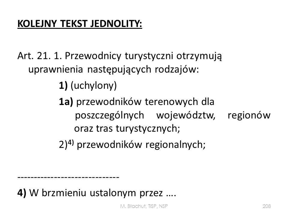 KOLEJNY TEKST JEDNOLITY: Art. 21. 1. Przewodnicy turystyczni otrzymują uprawnienia następujących rodzajów: 1) (uchylony) 1a) przewodników terenowych d