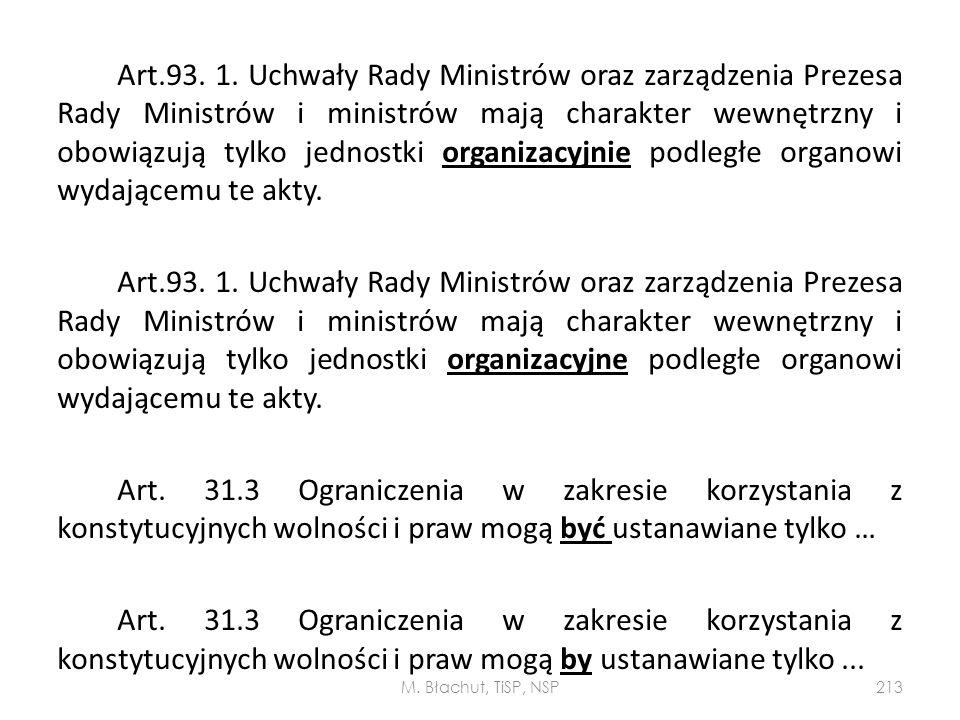 Art.93. 1. Uchwały Rady Ministrów oraz zarządzenia Prezesa Rady Ministrów i ministrów mają charakter wewnętrzny i obowiązują tylko jednostki organizac