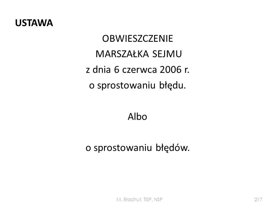 USTAWA OBWIESZCZENIE MARSZAŁKA SEJMU z dnia 6 czerwca 2006 r. o sprostowaniu błędu. Albo o sprostowaniu błędów. M. Błachut, TiSP, NSP217