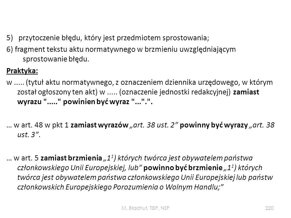5) przytoczenie błędu, który jest przedmiotem sprostowania; 6) fragment tekstu aktu normatywnego w brzmieniu uwzględniającym sprostowanie błędu. Prakt