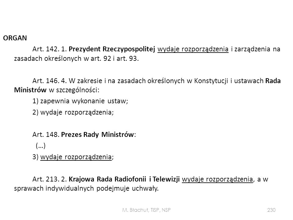 ORGAN Art. 142. 1. Prezydent Rzeczypospolitej wydaje rozporządzenia i zarządzenia na zasadach określonych w art. 92 i art. 93. Art. 146. 4. W zakresie