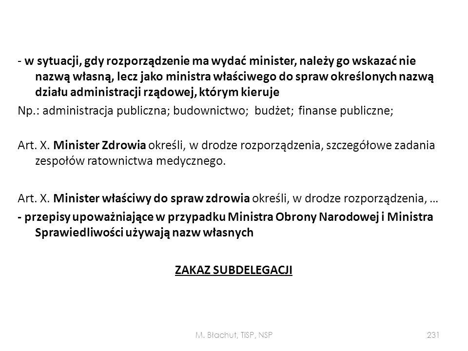 - w sytuacji, gdy rozporządzenie ma wydać minister, należy go wskazać nie nazwą własną, lecz jako ministra właściwego do spraw określonych nazwą dział
