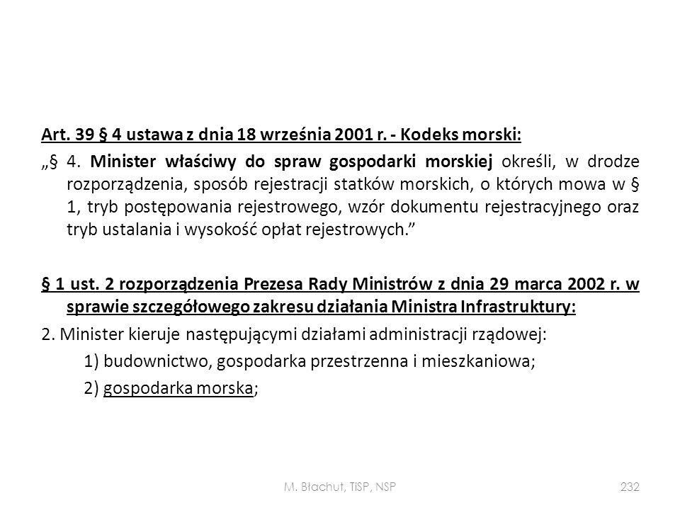 """Art. 39 § 4 ustawa z dnia 18 września 2001 r. - Kodeks morski: """"§ 4. Minister właściwy do spraw gospodarki morskiej określi, w drodze rozporządzenia,"""