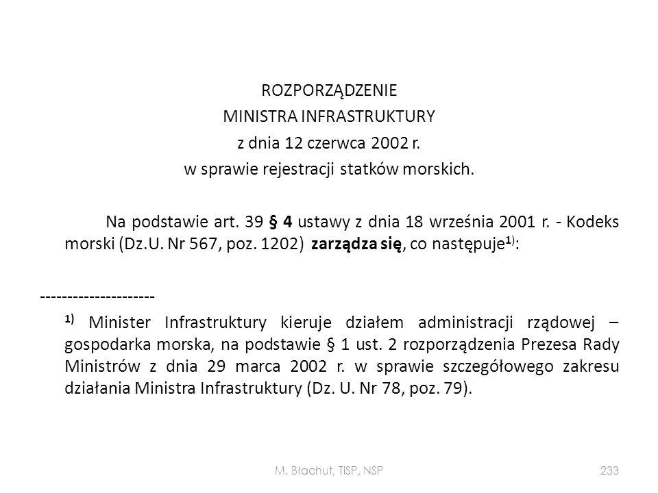 ROZPORZĄDZENIE MINISTRA INFRASTRUKTURY z dnia 12 czerwca 2002 r. w sprawie rejestracji statków morskich. Na podstawie art. 39 § 4 ustawy z dnia 18 wrz