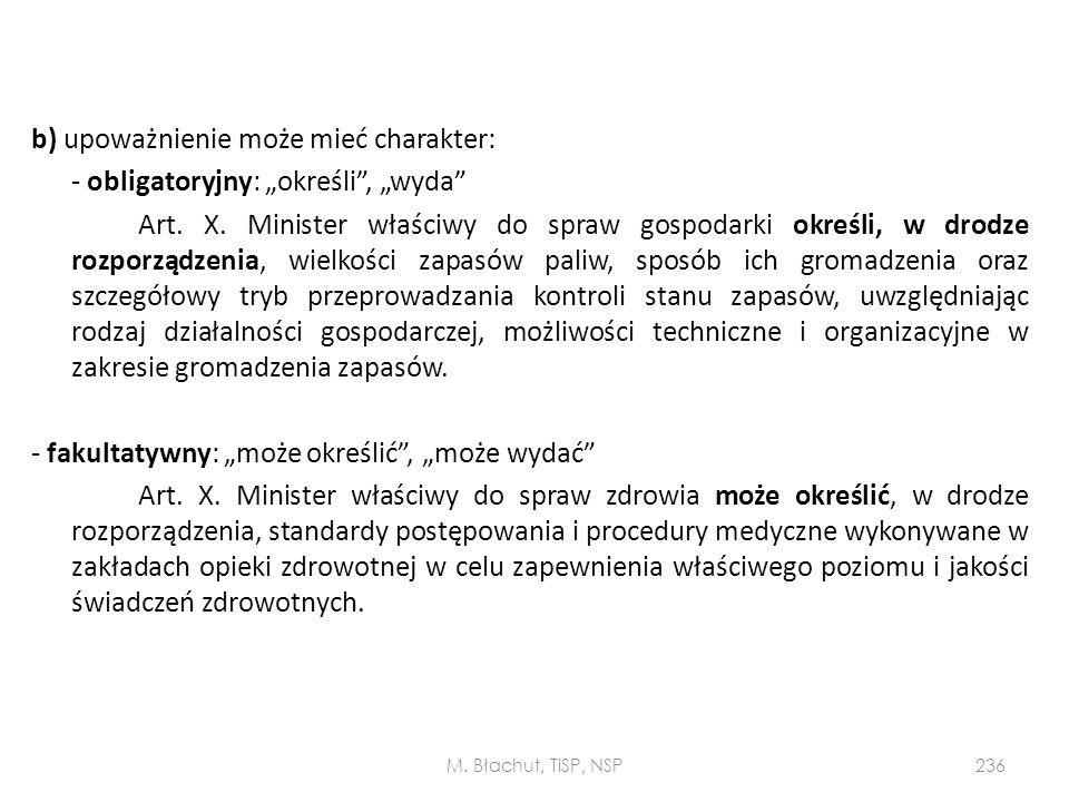 """b) upoważnienie może mieć charakter: - obligatoryjny: """"określi"""", """"wyda"""" Art. X. Minister właściwy do spraw gospodarki określi, w drodze rozporządzenia"""