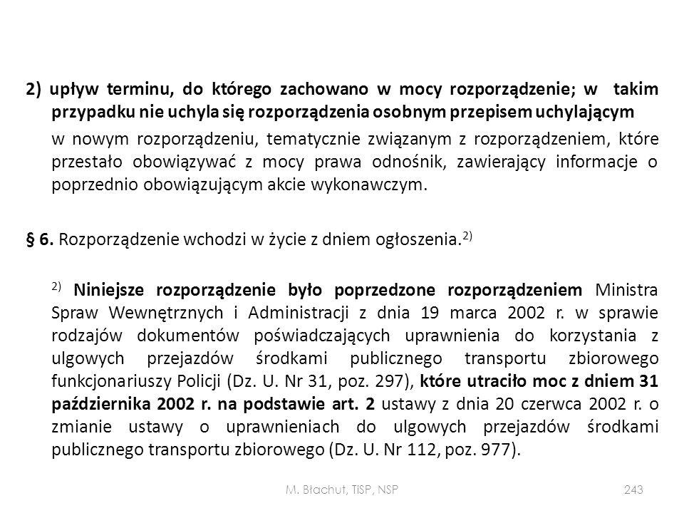 2) upływ terminu, do którego zachowano w mocy rozporządzenie; w takim przypadku nie uchyla się rozporządzenia osobnym przepisem uchylającym w nowym ro