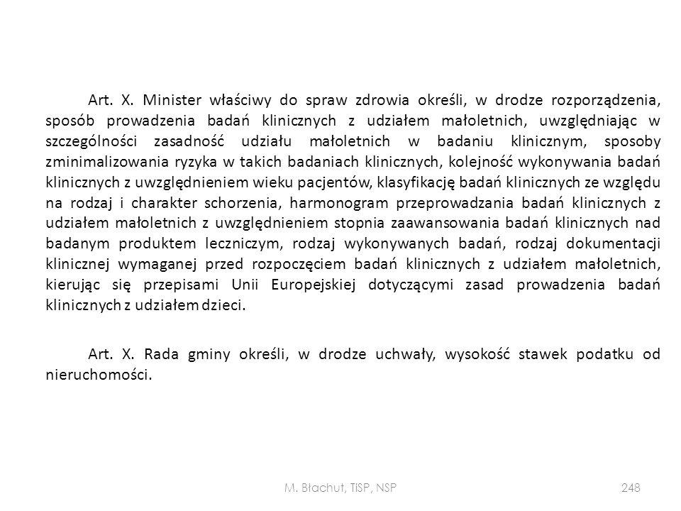 Art. X. Minister właściwy do spraw zdrowia określi, w drodze rozporządzenia, sposób prowadzenia badań klinicznych z udziałem małoletnich, uwzględniają