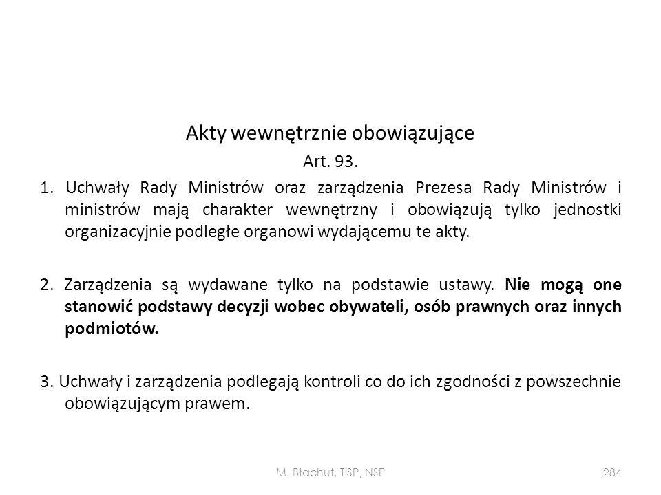 Akty wewnętrznie obowiązujące Art. 93. 1. Uchwały Rady Ministrów oraz zarządzenia Prezesa Rady Ministrów i ministrów mają charakter wewnętrzny i obowi
