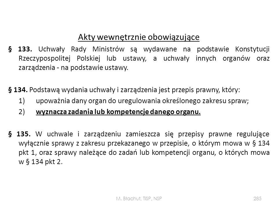 Akty wewnętrznie obowiązujące § 133. Uchwały Rady Ministrów są wydawane na podstawie Konstytucji Rzeczypospolitej Polskiej lub ustawy, a uchwały innyc
