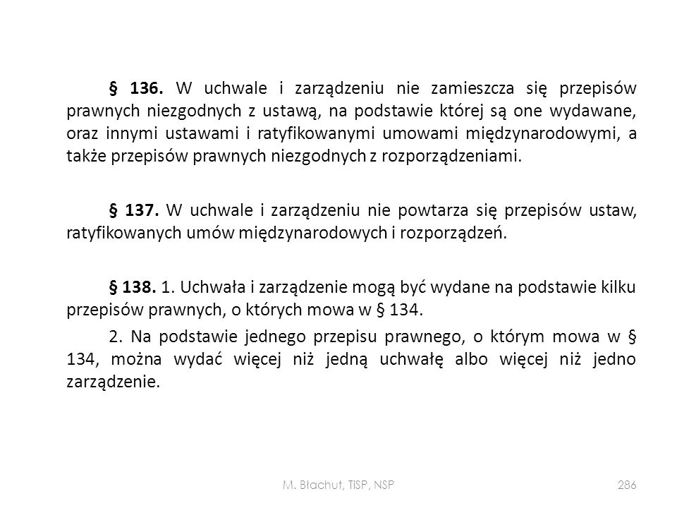 § 136. W uchwale i zarządzeniu nie zamieszcza się przepisów prawnych niezgodnych z ustawą, na podstawie której są one wydawane, oraz innymi ustawami i