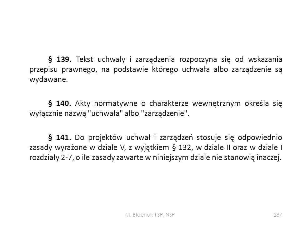 § 139. Tekst uchwały i zarządzenia rozpoczyna się od wskazania przepisu prawnego, na podstawie którego uchwała albo zarządzenie są wydawane. § 140. Ak