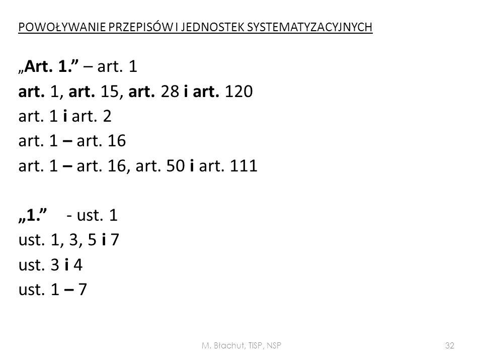 """POWOŁYWANIE PRZEPISÓW I JEDNOSTEK SYSTEMATYZACYJNYCH """" Art. 1."""" – art. 1 art. 1, art. 15, art. 28 i art. 120 art. 1 i art. 2 art. 1 – art. 16 art. 1 –"""