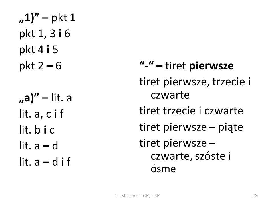 """1)"" – pkt 1 pkt 1, 3 i 6 pkt 4 i 5 pkt 2 – 6 ""a)"" – lit. a lit. a, c i f lit. b i c lit. a – d lit. a – d i f ""-"" – tiret pierwsze tiret pierwsze, tr"