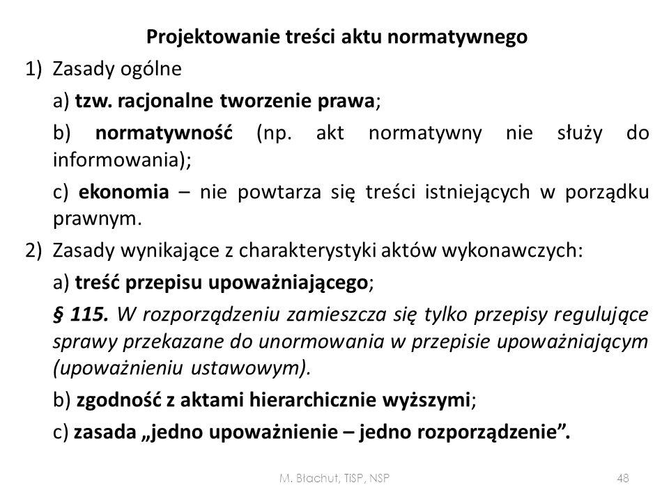 Projektowanie treści aktu normatywnego 1)Zasady ogólne a) tzw. racjonalne tworzenie prawa; b) normatywność (np. akt normatywny nie służy do informowan