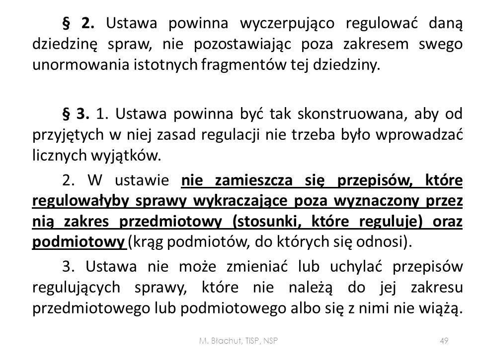 § 2. Ustawa powinna wyczerpująco regulować daną dziedzinę spraw, nie pozostawiając poza zakresem swego unormowania istotnych fragmentów tej dziedziny.