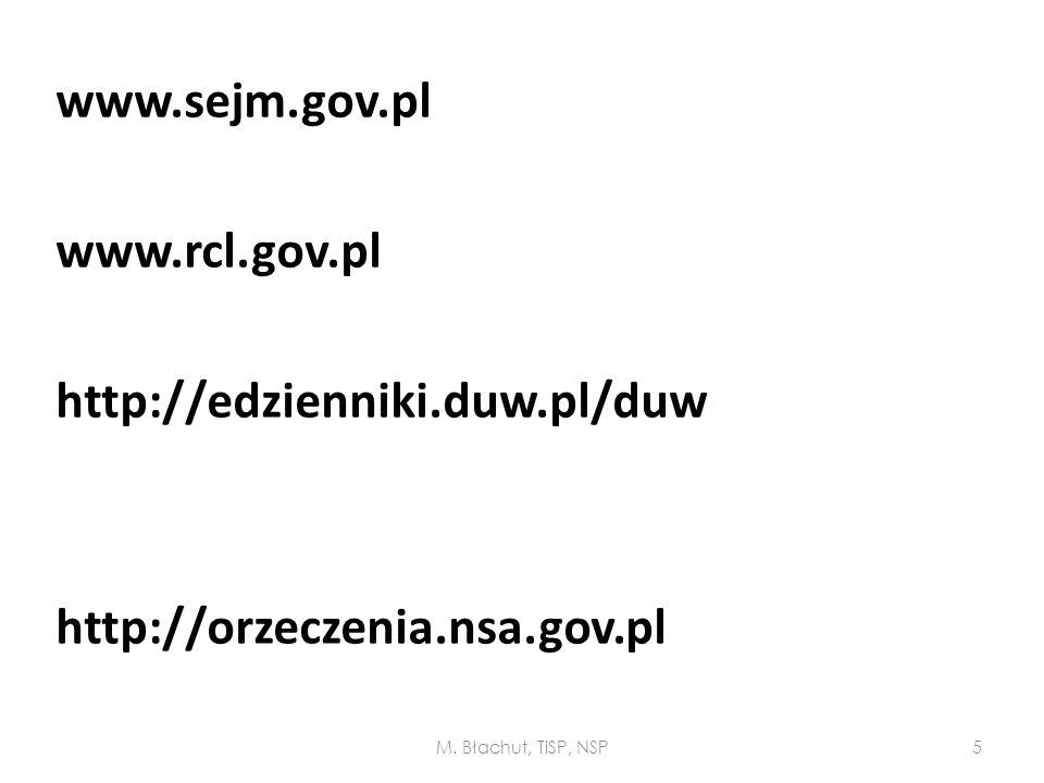 www.sejm.gov.pl www.rcl.gov.pl http://edzienniki.duw.pl/duw http://orzeczenia.nsa.gov.pl M. Błachut, TiSP, NSP5