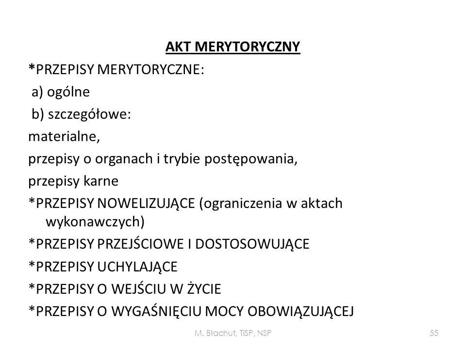 AKT MERYTORYCZNY *PRZEPISY MERYTORYCZNE: a) ogólne b) szczegółowe: materialne, przepisy o organach i trybie postępowania, przepisy karne *PRZEPISY NOW