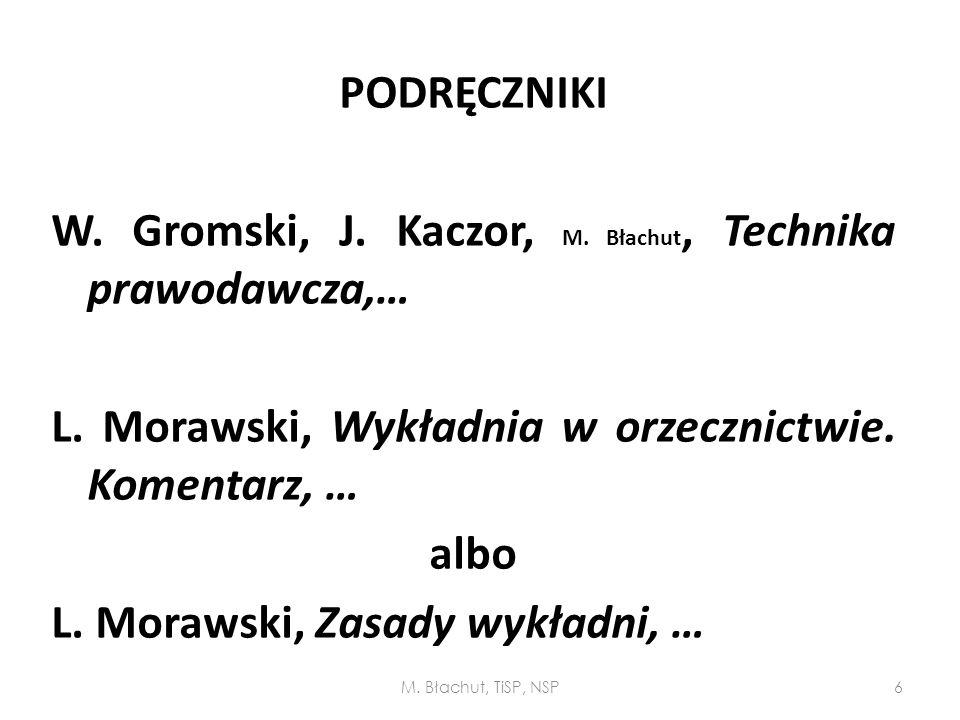 PODRĘCZNIKI W. Gromski, J. Kaczor, M. Błachut, Technika prawodawcza,… L. Morawski, Wykładnia w orzecznictwie. Komentarz, … albo L. Morawski, Zasady wy