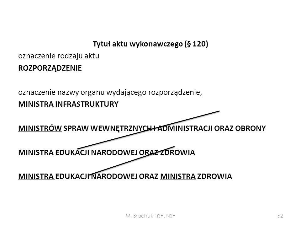 Tytuł aktu wykonawczego (§ 120) oznaczenie rodzaju aktu ROZPORZĄDZENIE oznaczenie nazwy organu wydającego rozporządzenie, MINISTRA INFRASTRUKTURY MINI
