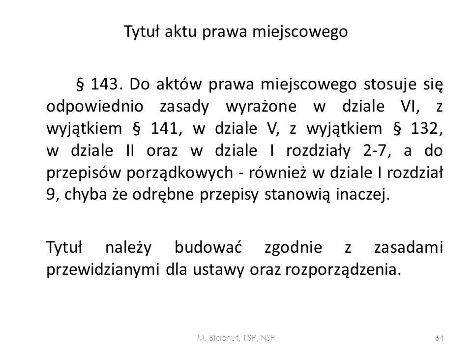 Tytuł aktu prawa miejscowego § 143. Do aktów prawa miejscowego stosuje się odpowiednio zasady wyrażone w dziale VI, z wyjątkiem § 141, w dziale V, z w