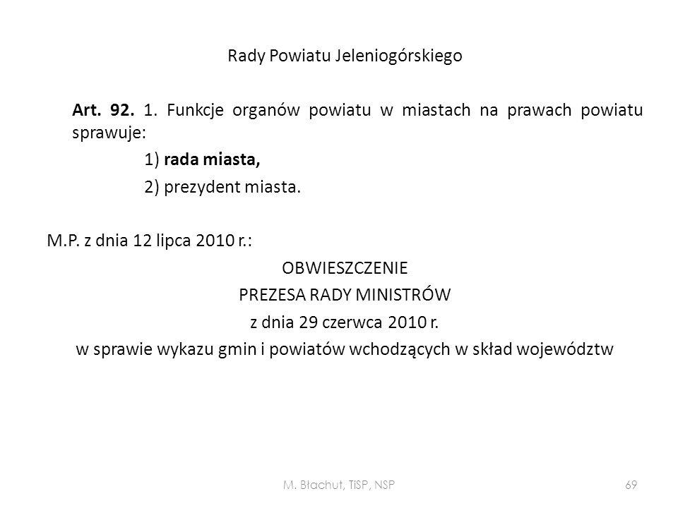 Rady Powiatu Jeleniogórskiego Art. 92. 1. Funkcje organów powiatu w miastach na prawach powiatu sprawuje: 1) rada miasta, 2) prezydent miasta. M.P. z