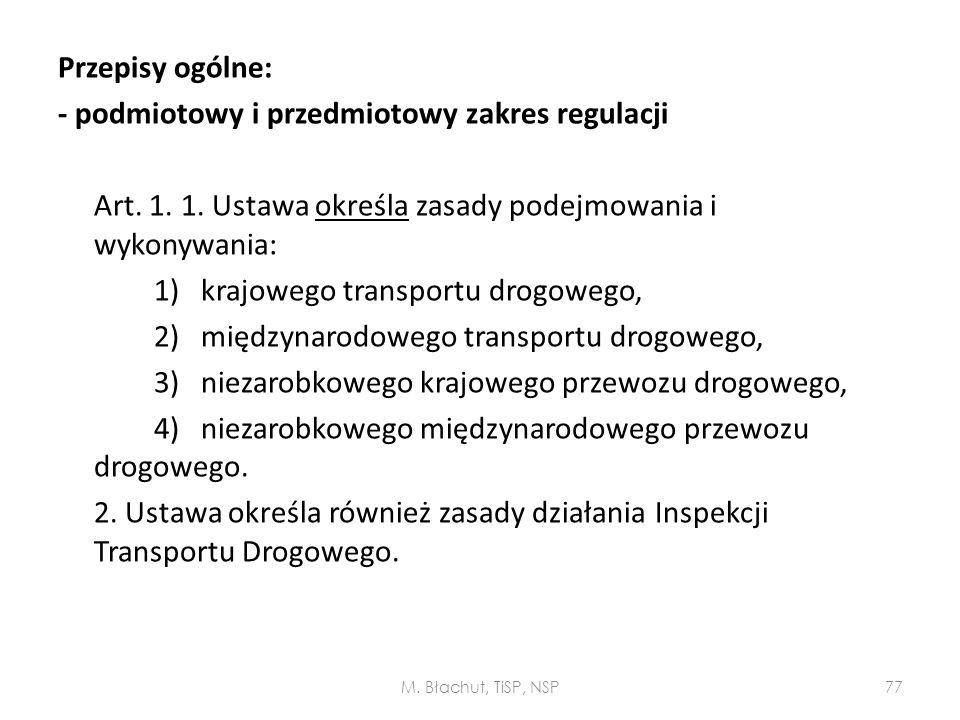 Przepisy ogólne: - podmiotowy i przedmiotowy zakres regulacji Art. 1. 1. Ustawa określa zasady podejmowania i wykonywania: 1) krajowego transportu dro