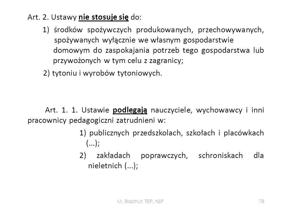 Art. 2. Ustawy nie stosuje się do: 1) środków spożywczych produkowanych, przechowywanych, spożywanych wyłącznie we własnym gospodarstwie domowym do za