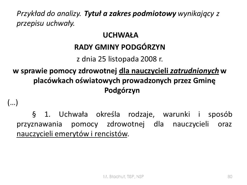 Przykład do analizy. Tytuł a zakres podmiotowy wynikający z przepisu uchwały. UCHWAŁA RADY GMINY PODGÓRZYN z dnia 25 listopada 2008 r. w sprawie pomoc