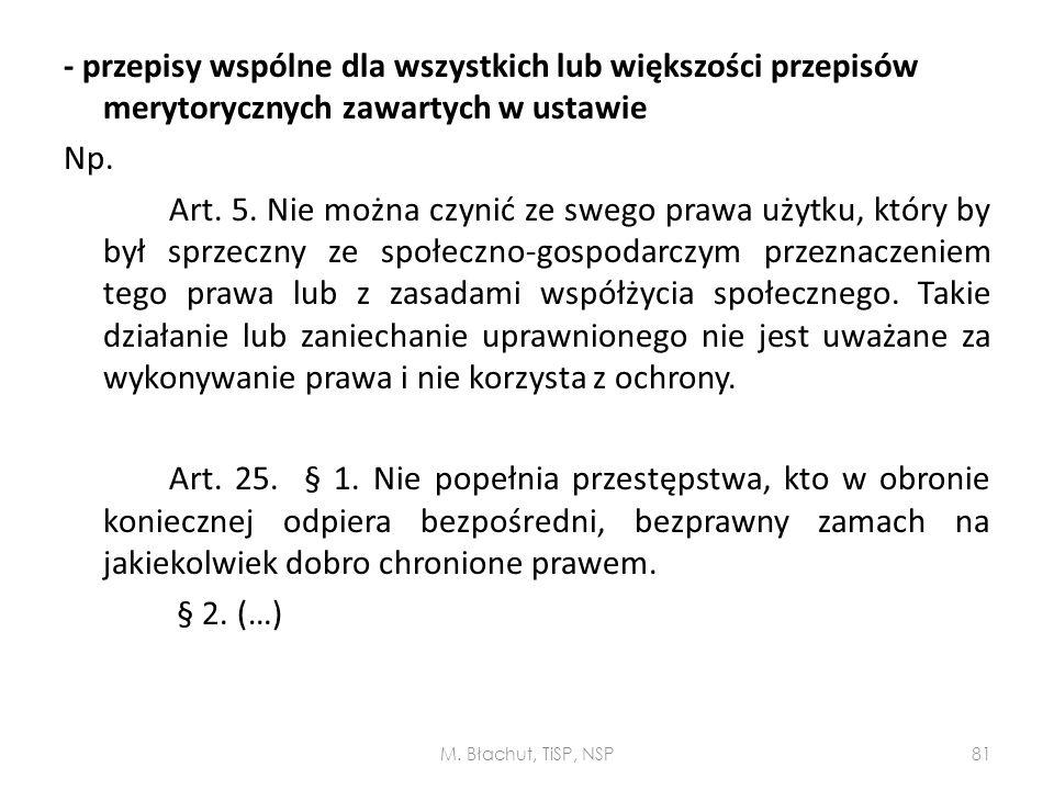 - przepisy wspólne dla wszystkich lub większości przepisów merytorycznych zawartych w ustawie Np. Art. 5. Nie można czynić ze swego prawa użytku, któr