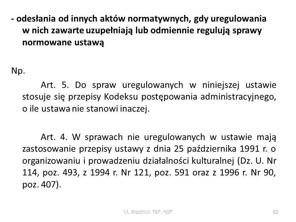 - odesłania od innych aktów normatywnych, gdy uregulowania w nich zawarte uzupełniają lub odmiennie regulują sprawy normowane ustawą Np. Art. 5. Do sp