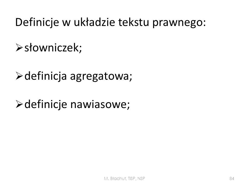 Definicje w układzie tekstu prawnego:  słowniczek;  definicja agregatowa;  definicje nawiasowe; M. Błachut, TiSP, NSP84