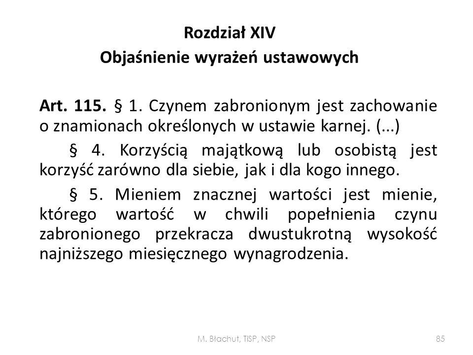 Rozdział XIV Objaśnienie wyrażeń ustawowych Art. 115. § 1. Czynem zabronionym jest zachowanie o znamionach określonych w ustawie karnej. (...) § 4. Ko