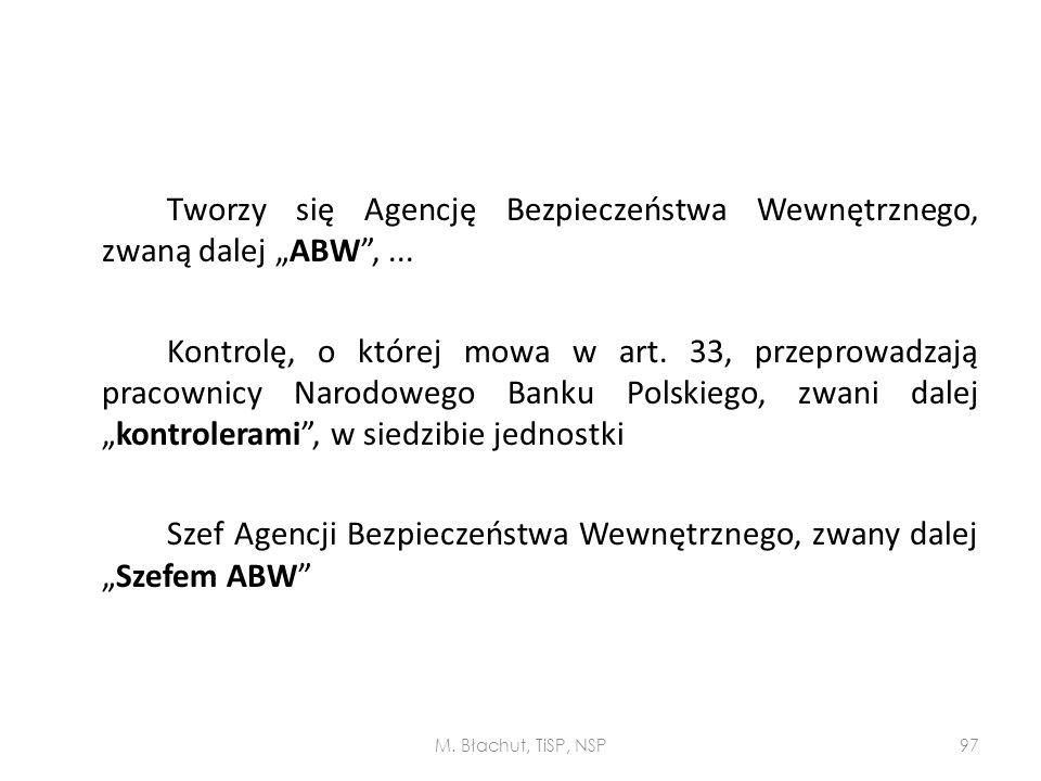 """Tworzy się Agencję Bezpieczeństwa Wewnętrznego, zwaną dalej """"ABW"""",... Kontrolę, o której mowa w art. 33, przeprowadzają pracownicy Narodowego Banku Po"""