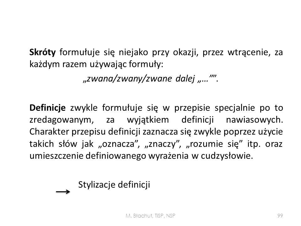 """Skróty formułuje się niejako przy okazji, przez wtrącenie, za każdym razem używając formuły: """"zwana/zwany/zwane dalej """"…"""""""". Definicje zwykle formułuje"""