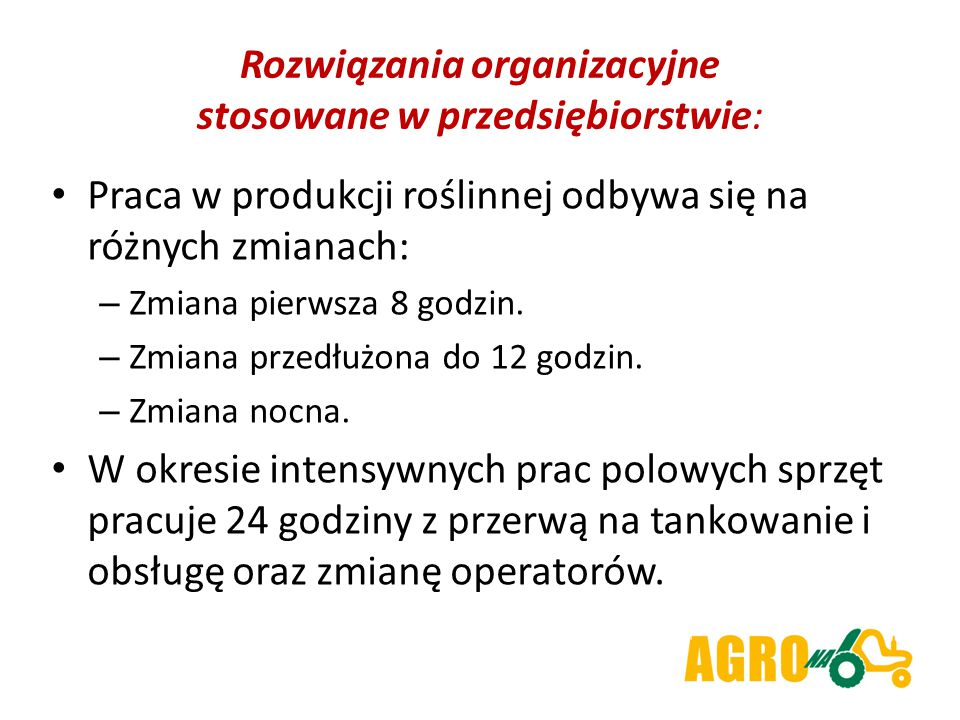 Rozwiązania organizacyjne stosowane w przedsiębiorstwie: Praca w produkcji roślinnej odbywa się na różnych zmianach: – Zmiana pierwsza 8 godzin. – Zmi