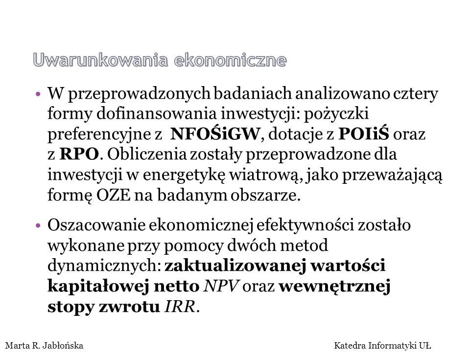 FACTORS OF RENEWABLE ENERGY RESOURCES' DEVELOPMENT AT A COMMUNE LEVEL Marta R. JabłońskaKatedra Informatyki UŁ W przeprowadzonych badaniach analizowan