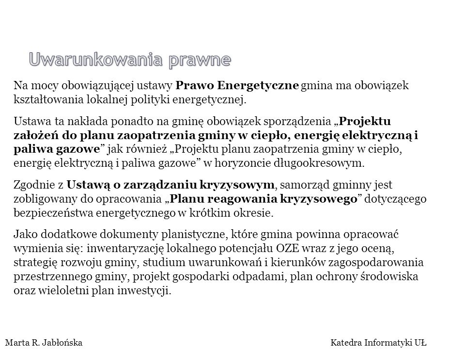 FACTORS OF RENEWABLE ENERGY RESOURCES' DEVELOPMENT AT A COMMUNE LEVEL Marta R. JabłońskaKatedra Informatyki UŁ Na mocy obowiązującej ustawy Prawo Ener
