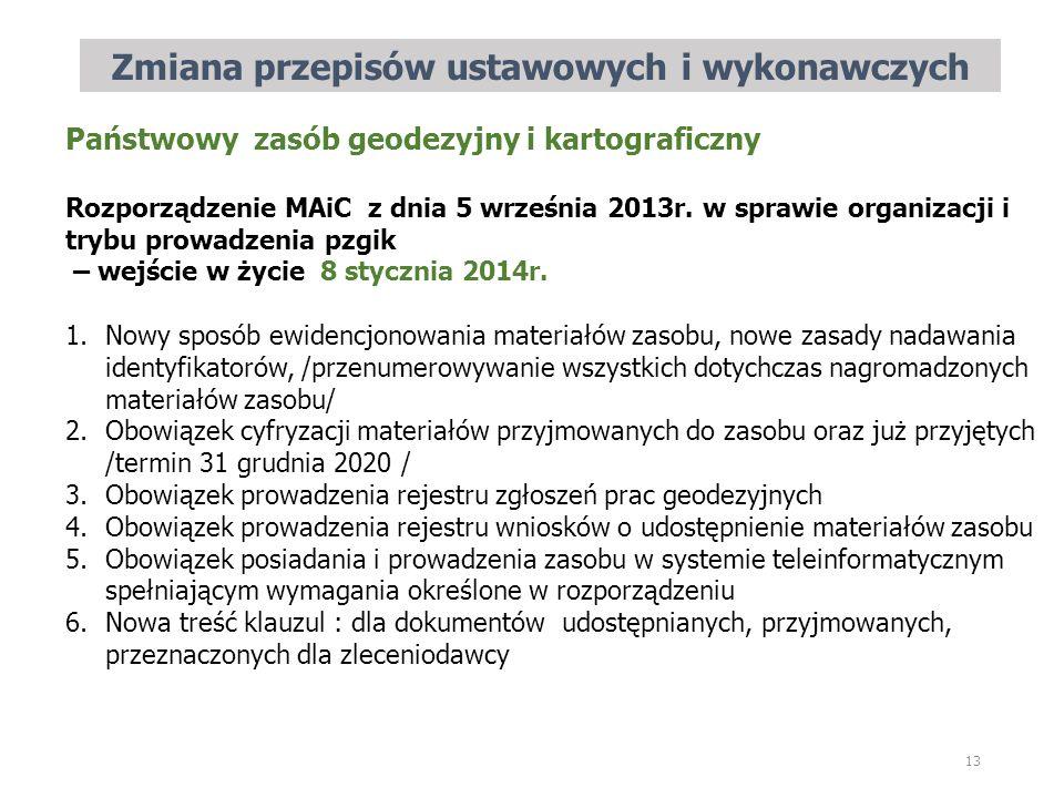 Zmiana przepisów ustawowych i wykonawczych 13 Państwowy zasób geodezyjny i kartograficzny Rozporządzenie MAiC z dnia 5 września 2013r. w sprawie organ