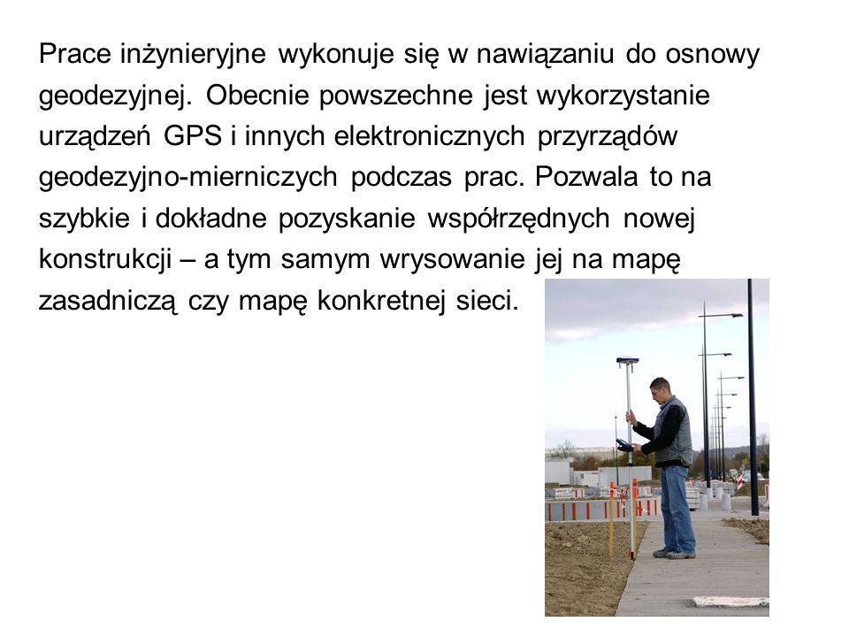 Prace inżynieryjne wykonuje się w nawiązaniu do osnowy geodezyjnej. Obecnie powszechne jest wykorzystanie urządzeń GPS i innych elektronicznych przyrz