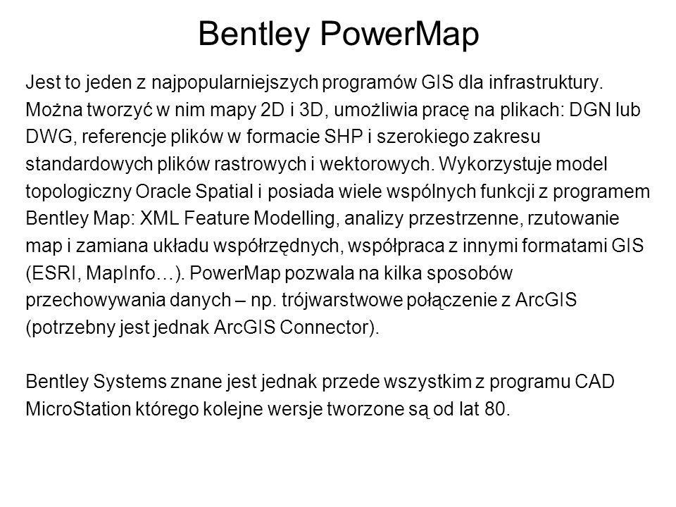 Bentley PowerMap Jest to jeden z najpopularniejszych programów GIS dla infrastruktury. Można tworzyć w nim mapy 2D i 3D, umożliwia pracę na plikach: D