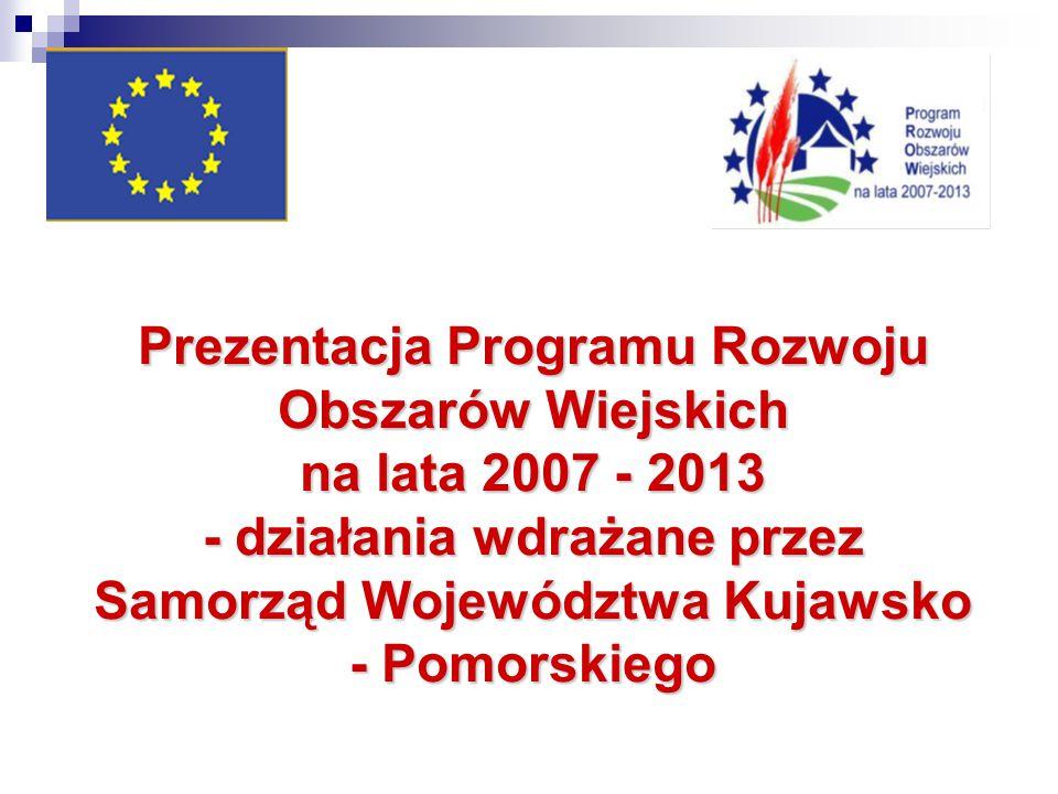 PROW 2007-2013 Aktualny stan przygotowań do rozpoczęcia realizacji działań wdrażanych przez Samorząd Województwa Kujawsko – Pomorskiego w ramach PROW 2007 - 2013 Główne uwarunkowania rozpoczęcia naborów wniosków: 1.