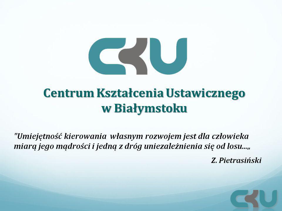"""Centrum Kształcenia Ustawicznego w Białymstoku Umiejętność kierowania własnym rozwojem jest dla człowieka miarą jego mądrości i jedną z dróg uniezależnienia się od losu..."""" Z."""