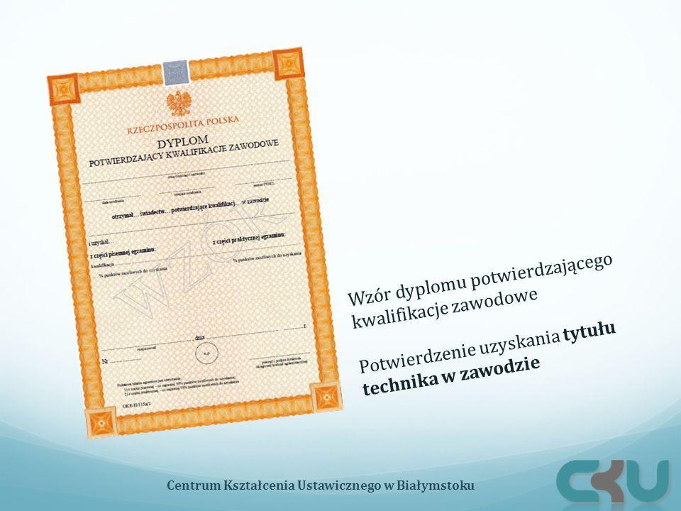 Wzór dyplomu potwierdzającego kwalifikacje zawodowe Potwierdzenie uzyskania tytułu technika w zawodzie Centrum Kształcenia Ustawicznego w Białymstoku