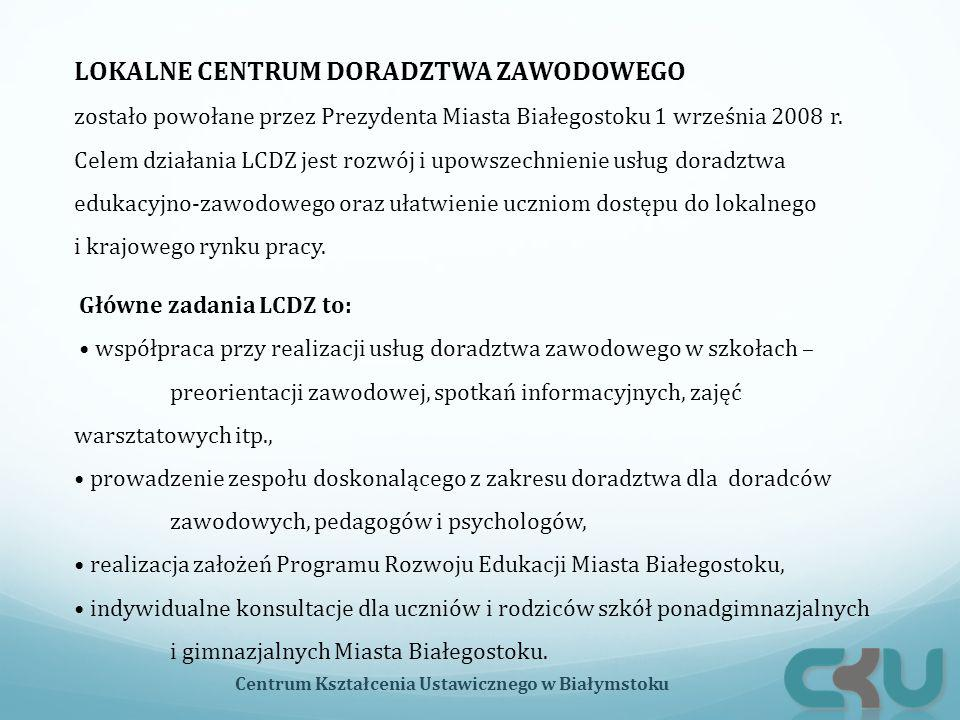 LOKALNE CENTRUM DORADZTWA ZAWODOWEGO zostało powołane przez Prezydenta Miasta Białegostoku 1 września 2008 r. Celem działania LCDZ jest rozwój i upows