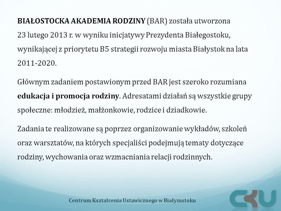 BIAŁOSTOCKA AKADEMIA RODZINY (BAR) została utworzona 23 lutego 2013 r. w wyniku inicjatywy Prezydenta Białegostoku, wynikającej z priorytetu B5 strate