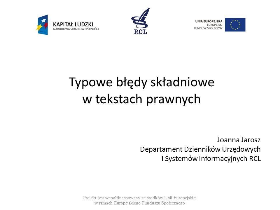 Typowe błędy składniowe w tekstach prawnych Projekt jest współfinansowany ze środków Unii Europejskiej w ramach Europejskiego Funduszu Społecznego Joa